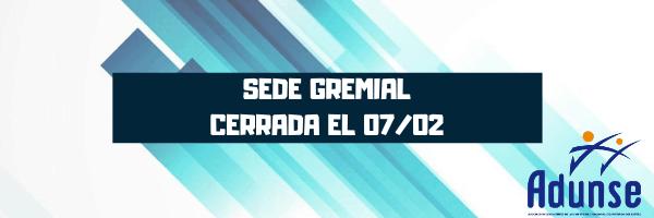 EL 7/02 SEDE GREMIAL CERRADA